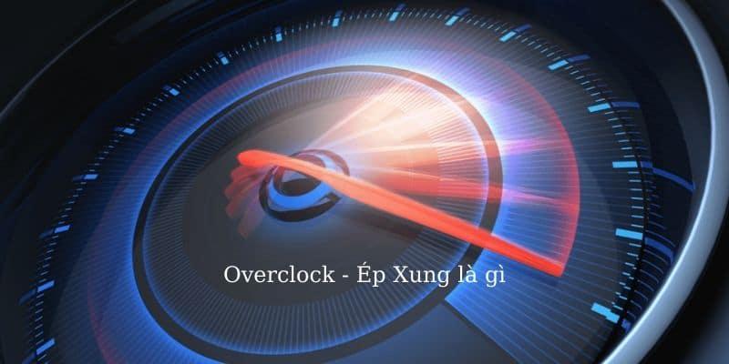 overclock - Ép xung là gì